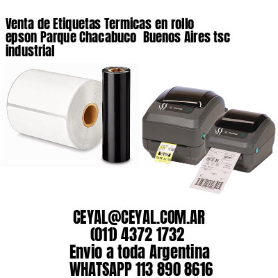 Venta de Etiquetas Termicas en rollo epson Parque Chacabuco  Buenos Aires tsc industrial