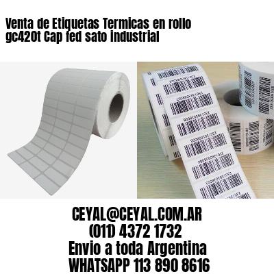Venta de Etiquetas Termicas en rollo gc420t Cap fed sato industrial