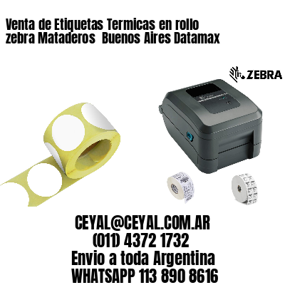 Venta de Etiquetas Termicas en rollo zebra Mataderos  Buenos Aires Datamax