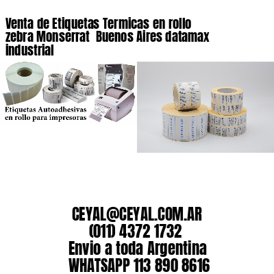 Venta de Etiquetas Termicas en rollo zebra Monserrat  Buenos Aires datamax industrial