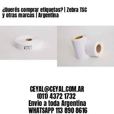 ¿Querés comprar etiquetas? | Zebra TSC y otras marcas | Argentina