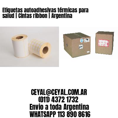 Etiquetas autoadhesivas térmicas para salud   Cintas ribbon   Argentina