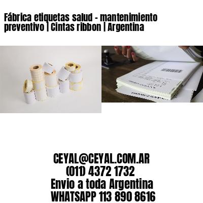 Fábrica etiquetas salud - mantenimiento preventivo | Cintas ribbon | Argentina