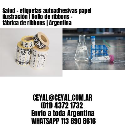 Salud - etiquetas autoadhesivas papel ilustración   Rollo de ribbons - fábrica de ribbons   Argentina