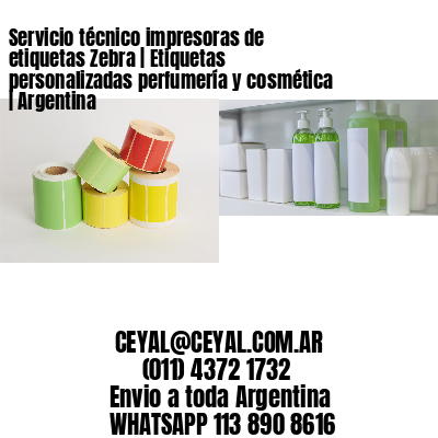 Servicio técnico impresoras de etiquetas Zebra | Etiquetas personalizadas perfumería y cosmética | Argentina
